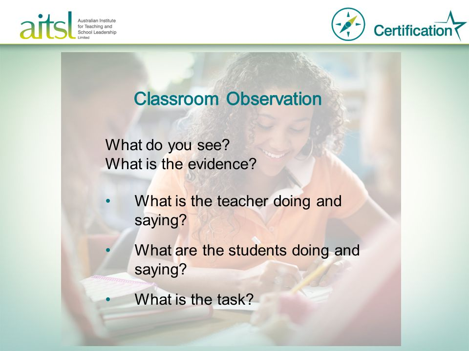 What do you see? What is the evidence? What is the teacher doing and saying? What are the students doing and saying? What is the task?