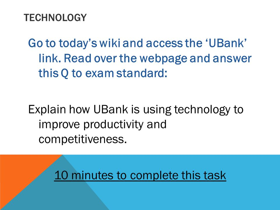 TECHNOLOGY Go to today's wiki and access the 'UBank' link.