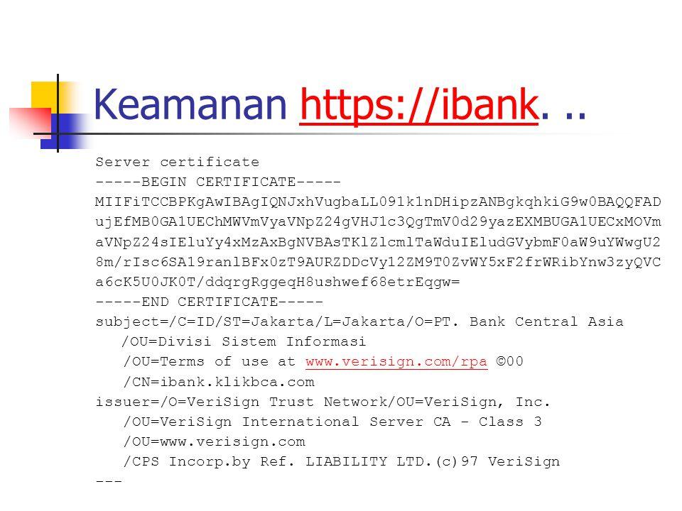 Keamanan https://ibank...https://ibank Server certificate -----BEGIN CERTIFICATE----- MIIFiTCCBPKgAwIBAgIQNJxhVugbaLL091k1nDHipzANBgkqhkiG9w0BAQQFAD ujEfMB0GA1UEChMWVmVyaVNpZ24gVHJ1c3QgTmV0d29yazEXMBUGA1UECxMOVm aVNpZ24sIEluYy4xMzAxBgNVBAsTKlZlcmlTaWduIEludGVybmF0aW9uYWwgU2 8m/rIsc6SA19ranlBFx0zT9AURZDDcVy12ZM9T0ZvWY5xF2frWRibYnw3zyQVC a6cK5U0JK0T/ddqrgRggeqH8ushwef68etrEqgw= -----END CERTIFICATE----- subject=/C=ID/ST=Jakarta/L=Jakarta/O=PT.