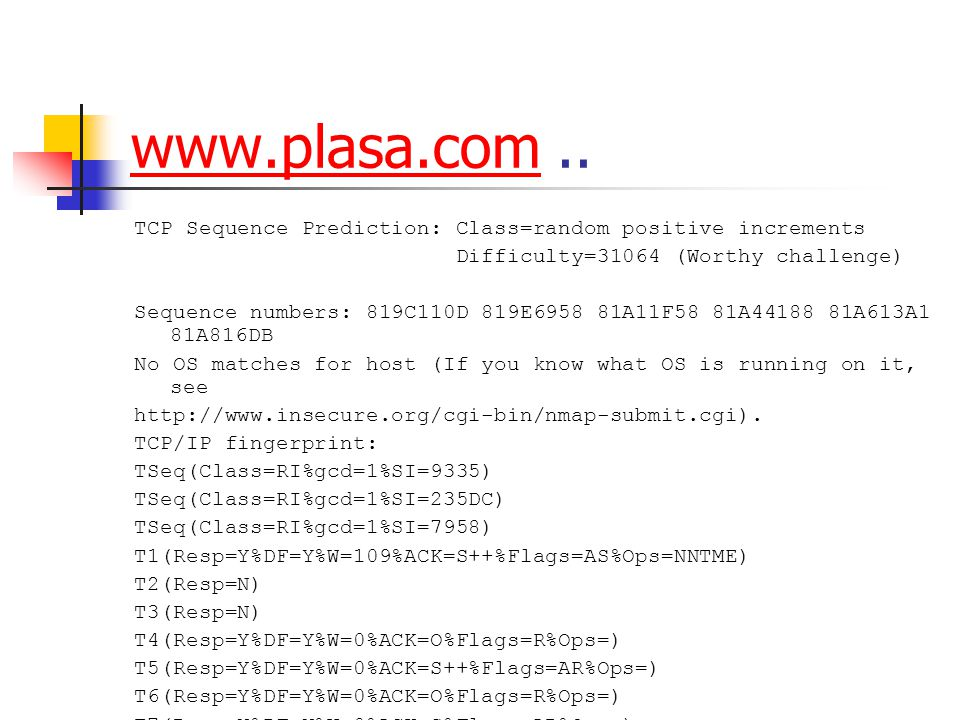 www.plasa.comwww.plasa.com.. TCP Sequence Prediction: Class=random positive increments Difficulty=31064 (Worthy challenge) Sequence numbers: 819C110D