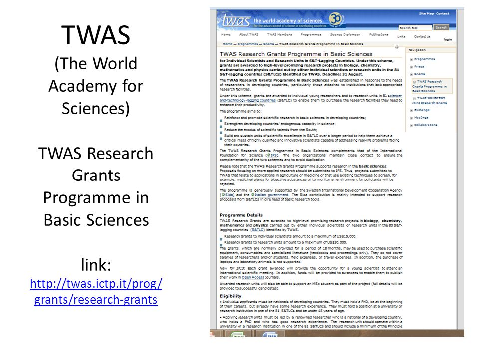 TWAS (The World Academy for Sciences) TWAS Research Grants Programme in Basic Sciences link: http://twas.ictp.it/prog/ grants/research-grants http://twas.ictp.it/prog/ grants/research-grants
