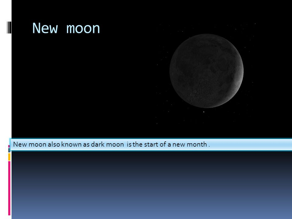 New moon New moon also known as dark moon is the start of a new month.