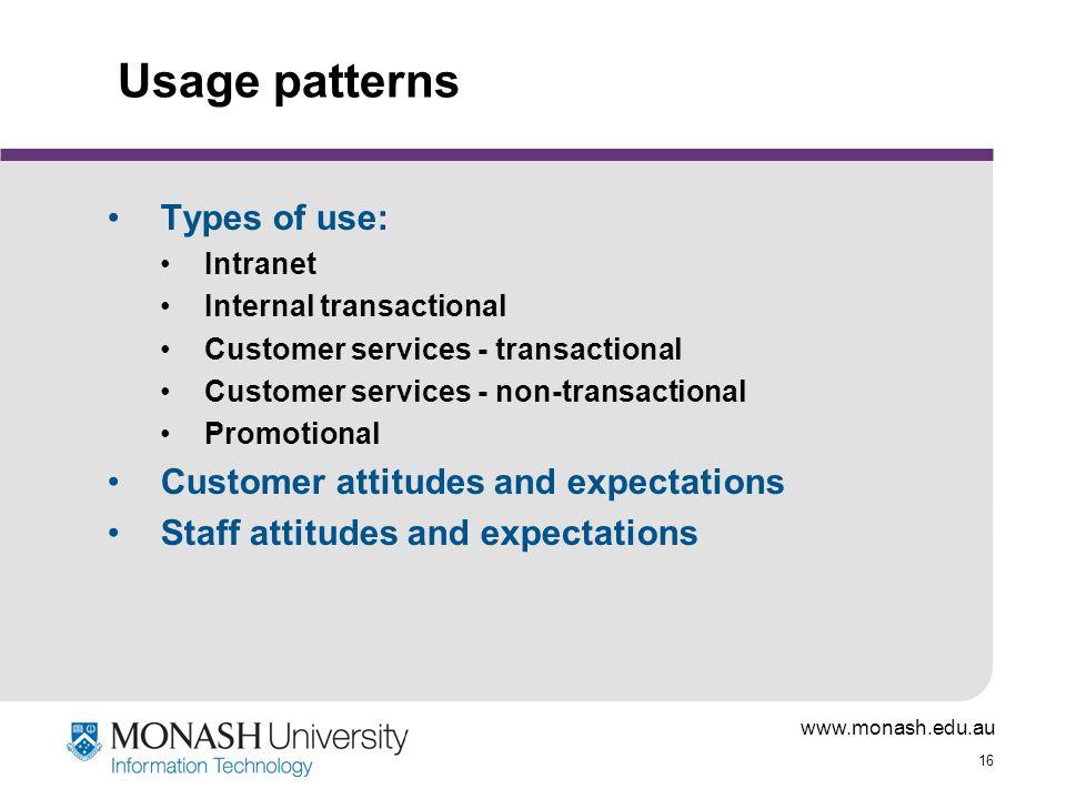 www.monash.edu.au 16 Usage patterns Types of use: Intranet Internal transactional Customer services - transactional Customer services - non-transactio