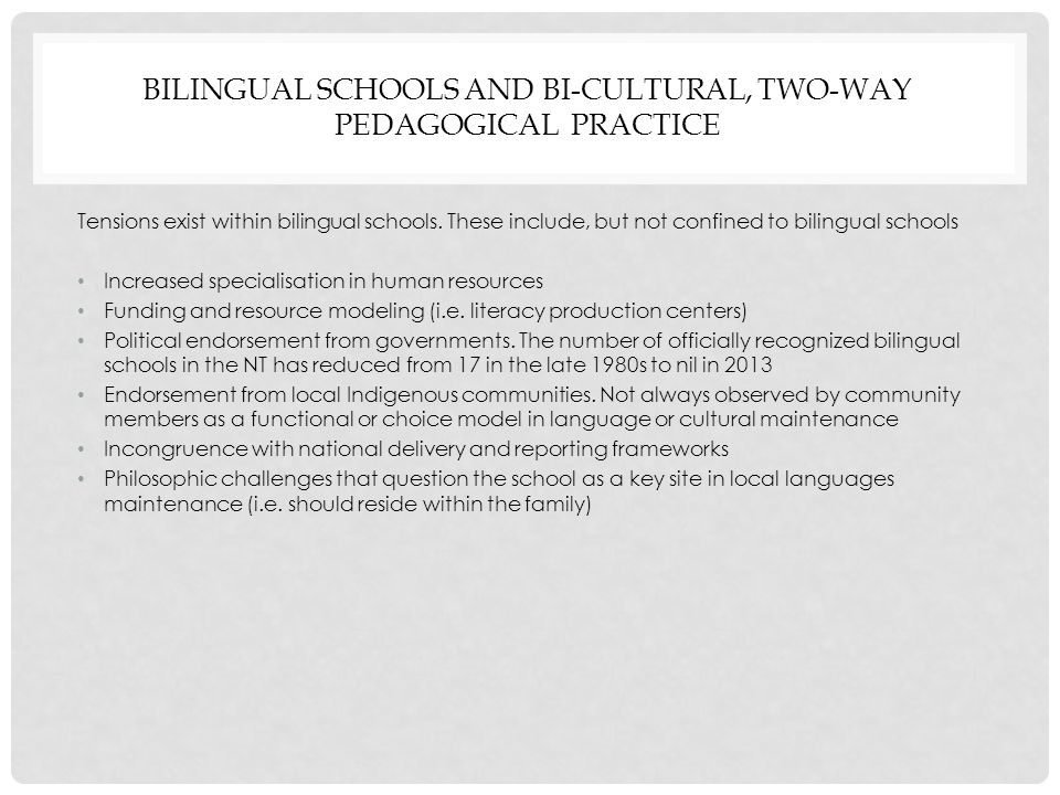 BILINGUAL SCHOOLS AND BI-CULTURAL, TWO-WAY PEDAGOGICAL PRACTICE Tensions exist within bilingual schools.
