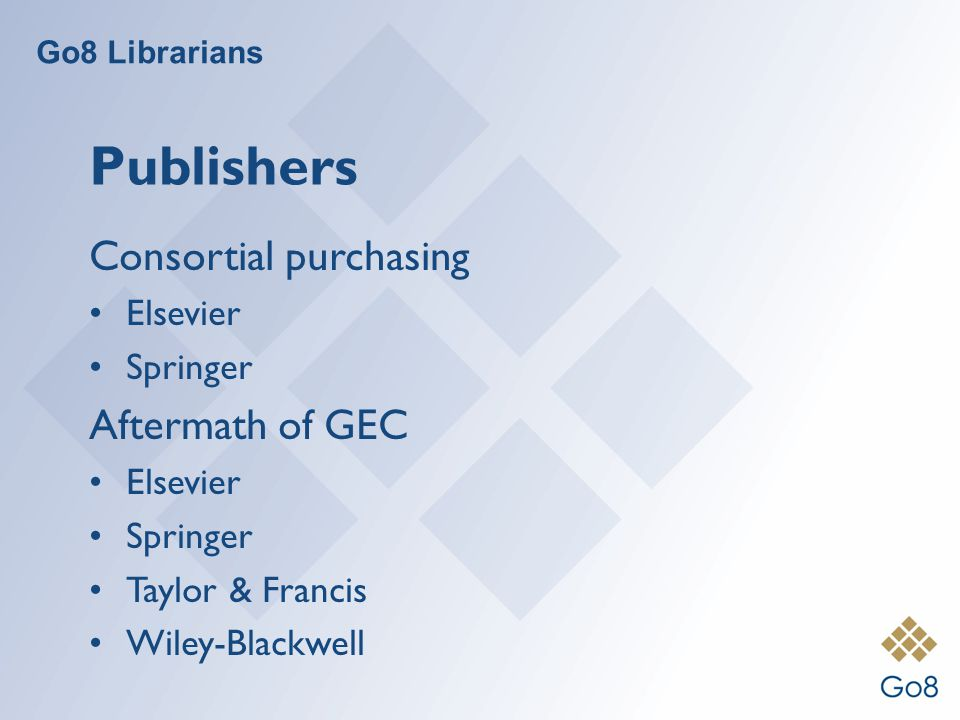 Go8 Librarians Publishers Consortial purchasing Elsevier Springer Aftermath of GEC Elsevier Springer Taylor & Francis Wiley-Blackwell