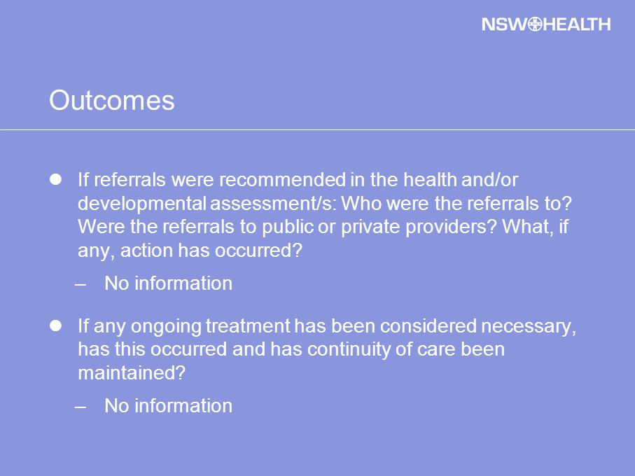 Outcomes If referrals were recommended in the health and/or developmental assessment/s: Who were the referrals to.