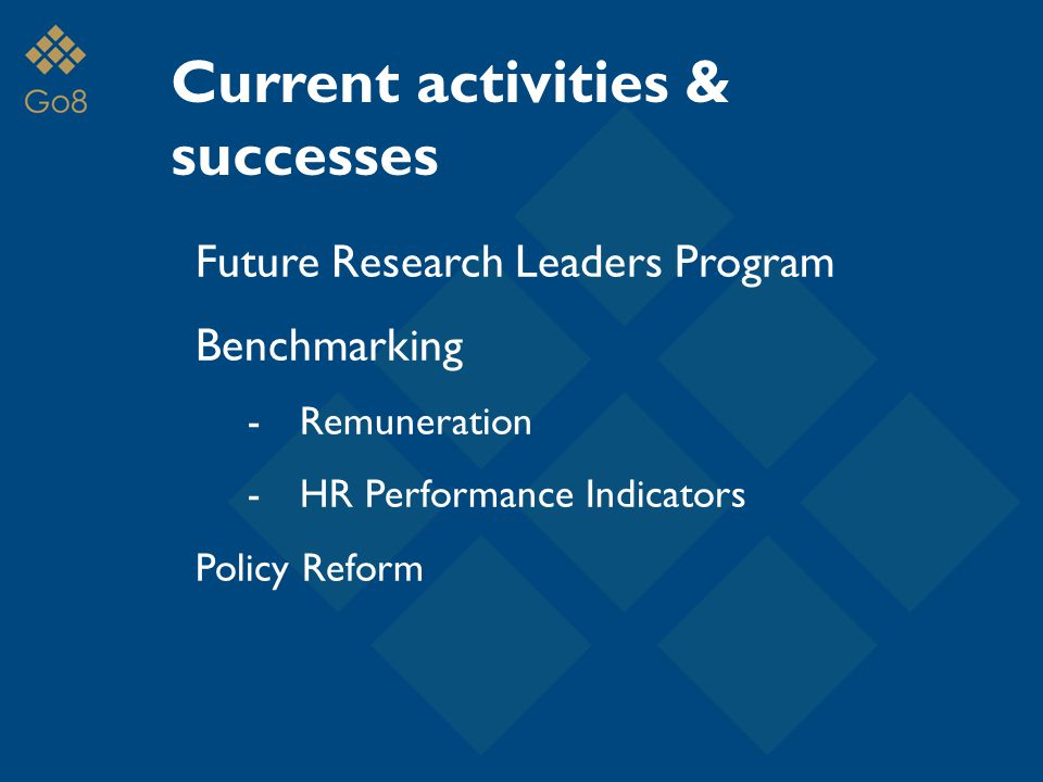 Current activities & successes Future Research Leaders Program Benchmarking -Remuneration -HR Performance Indicators Policy Reform