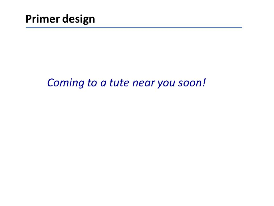 Coming to a tute near you soon! Primer design