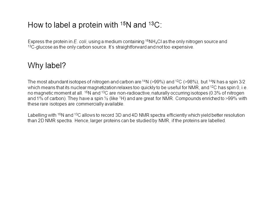 How to label a protein with 15 N and 13 C: Express the protein in E.
