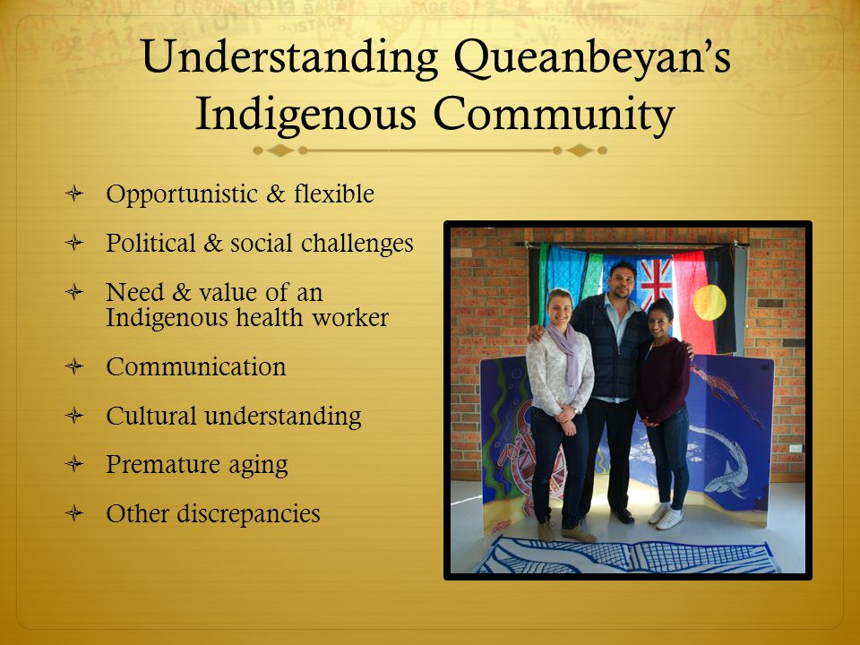 Understanding Queanbeyan's Indigenous Community  Opportunistic & flexible  Political & social challenges  Need & value of an Indigenous health work