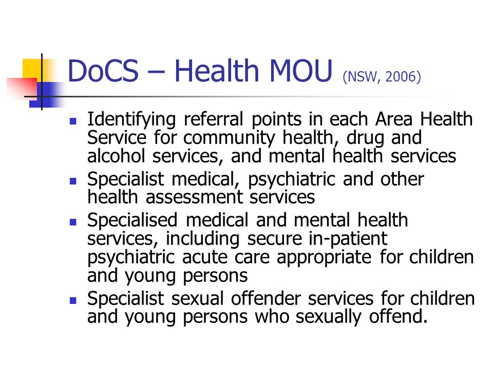 DoCS – Health MOU (NSW, 2006) Identifying referral points in each Area Health Service for community health, drug and alcohol services, and mental heal