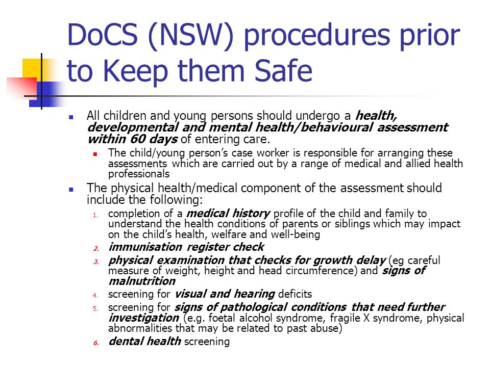 DoCS (NSW) procedures prior to Keep them Safe All children and young persons should undergo a health, developmental and mental health/behavioural asse