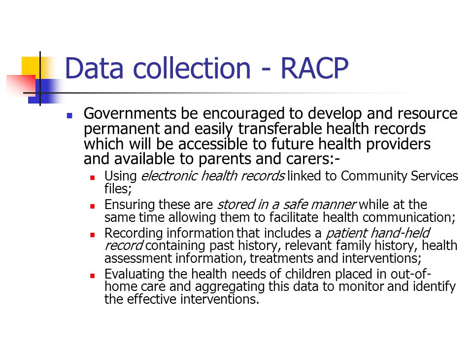 Data collection - RACP Governments be encouraged to develop and resource permanent and easily transferable health records which will be accessible to