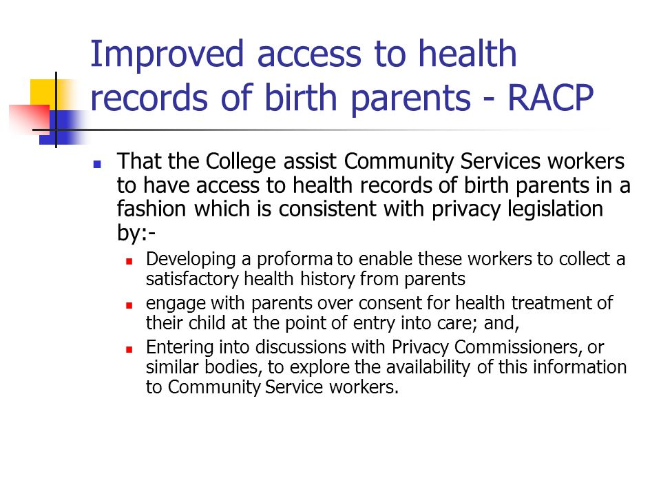 Improved access to health records of birth parents - RACP That the College assist Community Services workers to have access to health records of birth