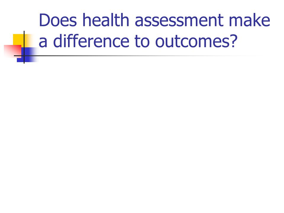 Does health assessment make a difference to outcomes?
