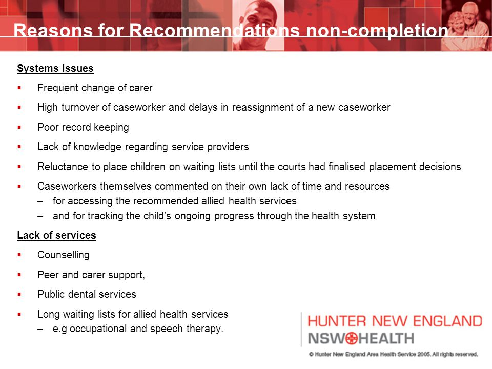 Reasons for Recommendations non-completion Systems Issues  Frequent change of carer  High turnover of caseworker and delays in reassignment of a new