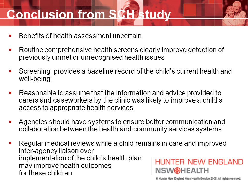 Conclusion from SCH study  Benefits of health assessment uncertain  Routine comprehensive health screens clearly improve detection of previously unm