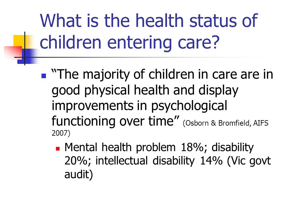 "What is the health status of children entering care? ""The majority of children in care are in good physical health and display improvements in psychol"