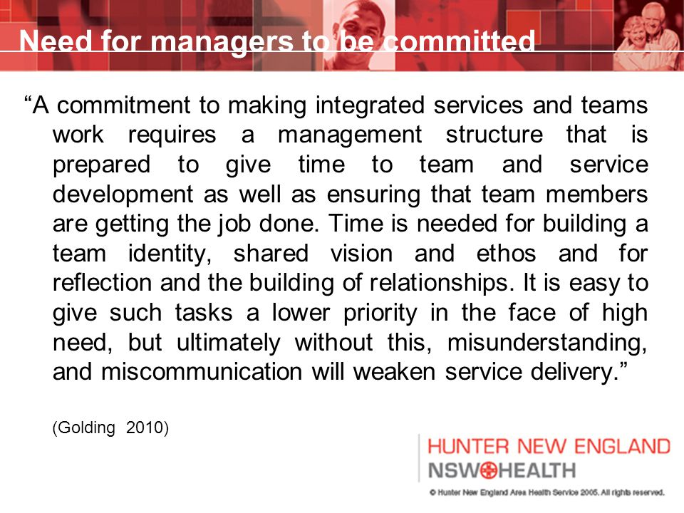"Need for managers to be committed ""A commitment to making integrated services and teams work requires a management structure that is prepared to give"