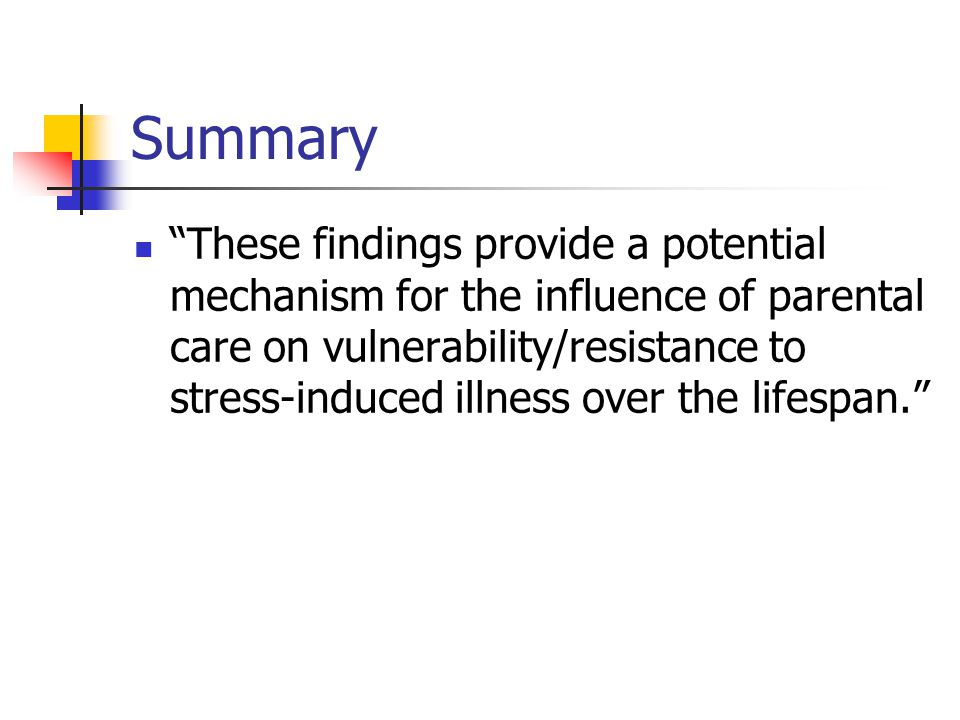 "Summary ""These findings provide a potential mechanism for the influence of parental care on vulnerability/resistance to stress-induced illness over th"