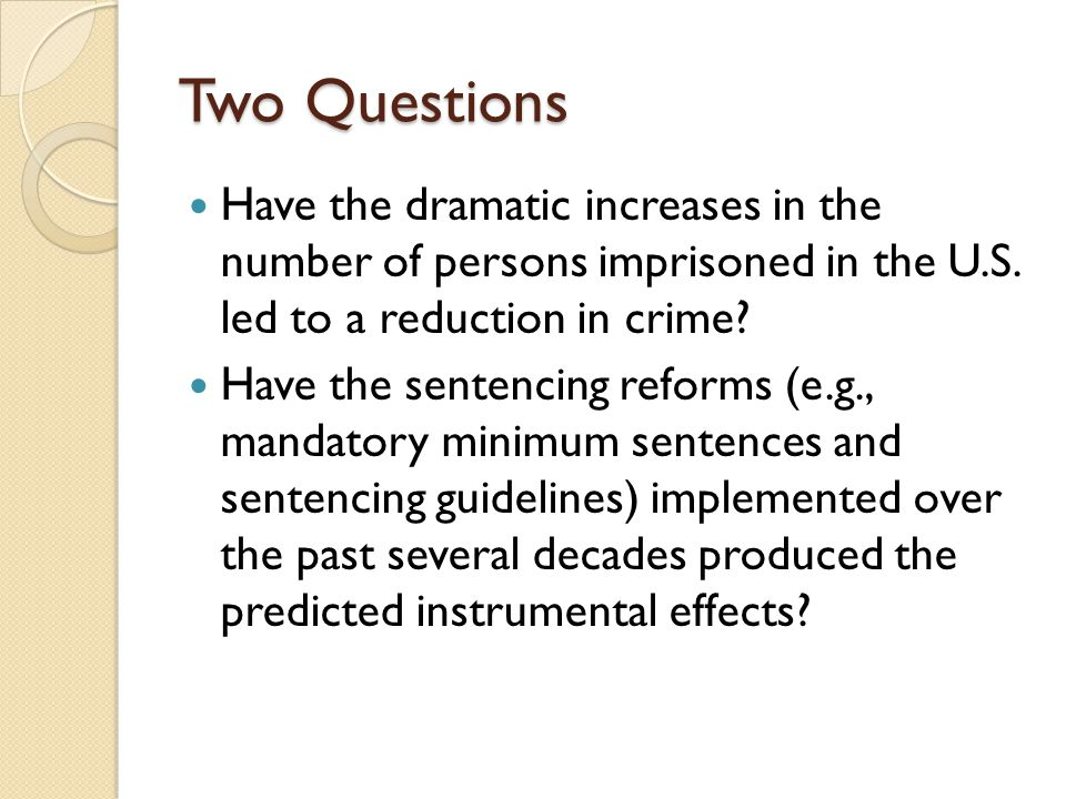 Two Questions Have the dramatic increases in the number of persons imprisoned in the U.S.