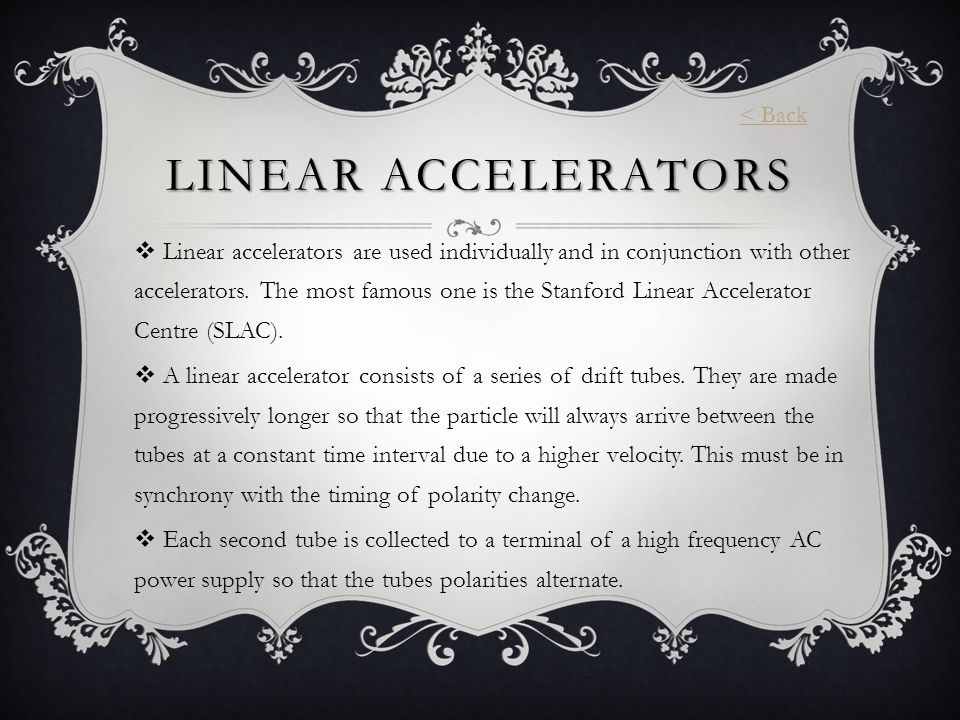 LINEAR ACCELERATORS  Linear accelerators are used individually and in conjunction with other accelerators.