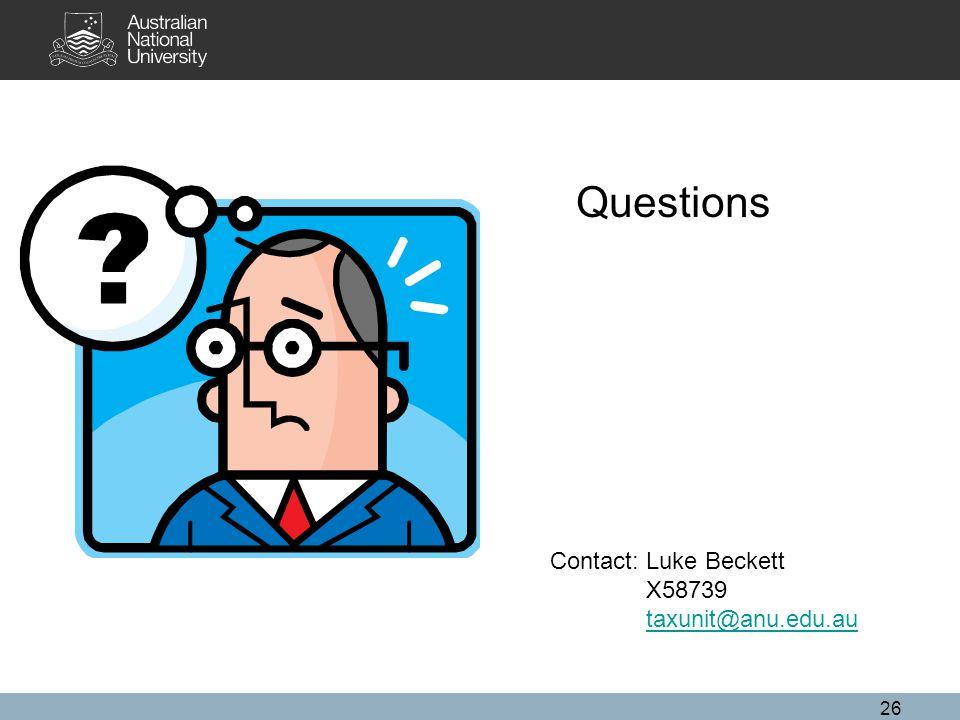 26 Questions Contact: Luke Beckett X58739 taxunit@anu.edu.au