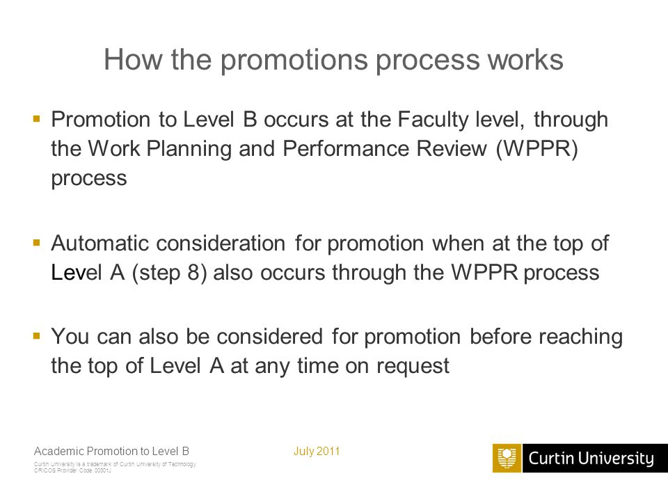 Curtin University is a trademark of Curtin University of Technology CRICOS Provider Code 00301J July 2011Academic Promotion to Level B How the promoti