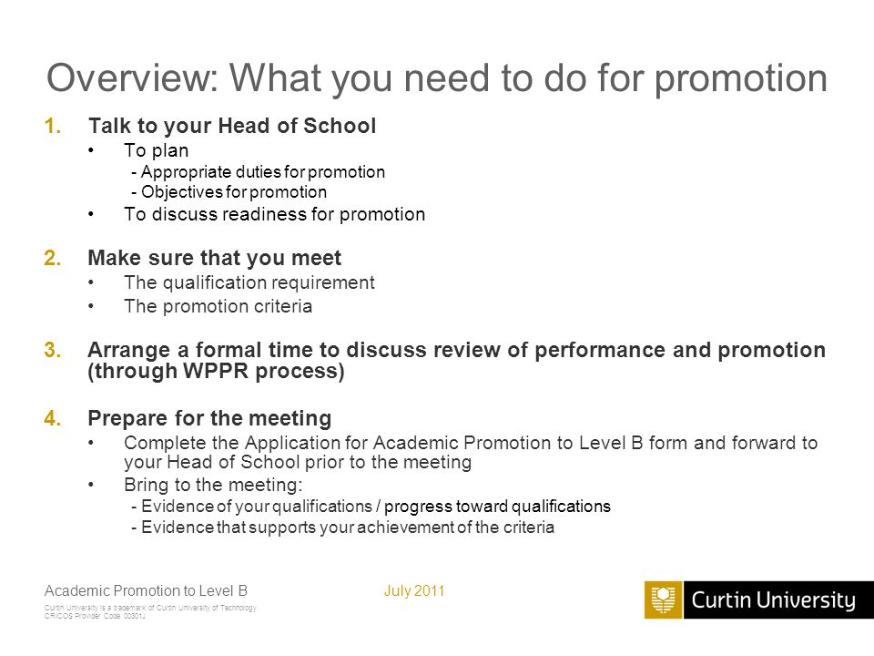 Curtin University is a trademark of Curtin University of Technology CRICOS Provider Code 00301J July 2011 Academic Promotion to Level B Ready for promotion.