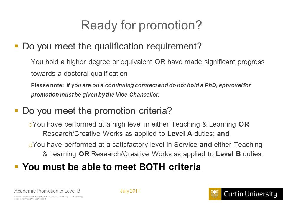 Curtin University is a trademark of Curtin University of Technology CRICOS Provider Code 00301J July 2011Academic Promotion to Level B Teaching & Learning criterion Excellence in Teaching and Learning as applied to duties of the appropriate level LevelTypes of teaching duties may include: E Distinguished scholarship and contribution in teaching and learning at all levels, nationally or internationally.