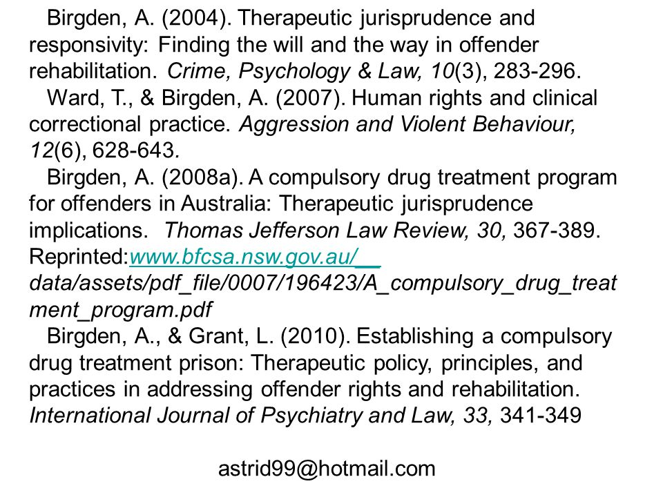 References Birgden, A. (2004). Therapeutic jurisprudence and responsivity: Finding the will and the way in offender rehabilitation. Crime, Psychology