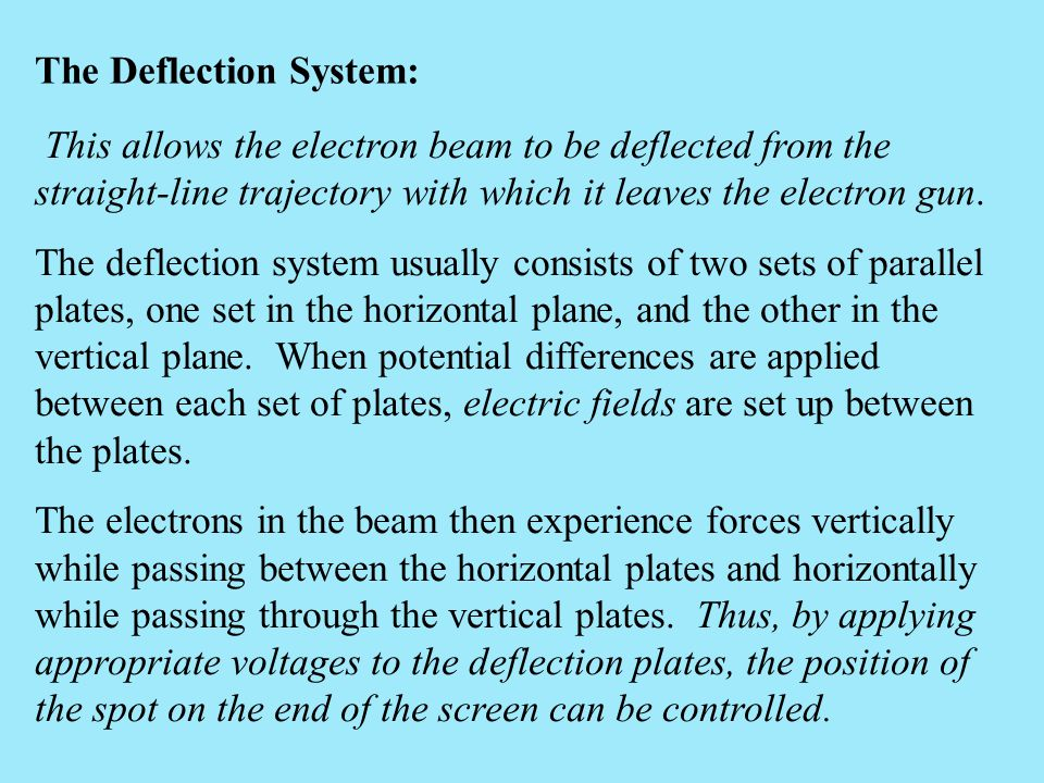 This allows the electron beam to be deflected from the straight-line trajectory with which it leaves the electron gun. The deflection system usually c