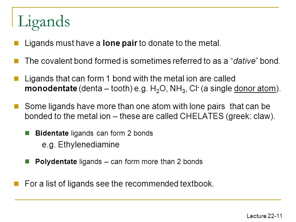 Lecture 22-11 Ligands must have a lone pair to donate to the metal.