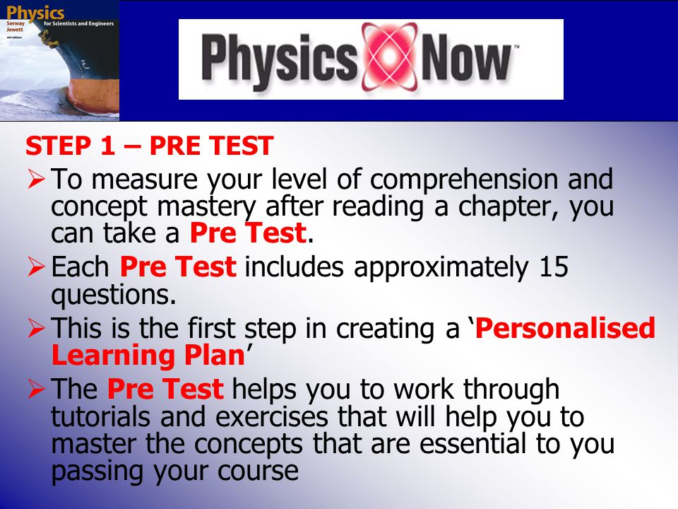 STEP 1 – PRE TEST  To measure your level of comprehension and concept mastery after reading a chapter, you can take a Pre Test.  Each Pre Test inclu