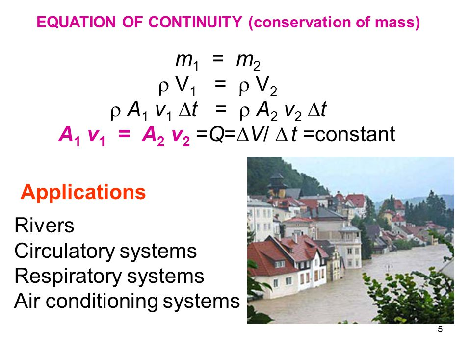 5 m 1 = m 2  V 1 =  V 2  A 1 v 1  t =  A 2 v 2  t A 1 v 1 = A 2 v 2 =Q=  V/  t =constant EQUATION OF CONTINUITY (conservation of mass) Applica
