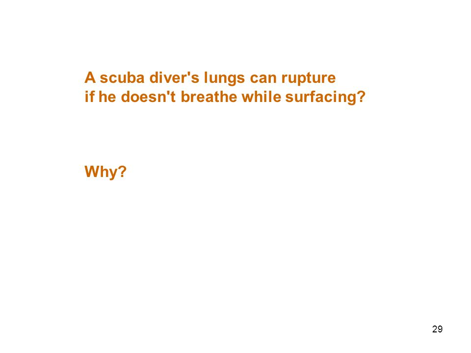 29 A scuba diver s lungs can rupture if he doesn t breathe while surfacing Why