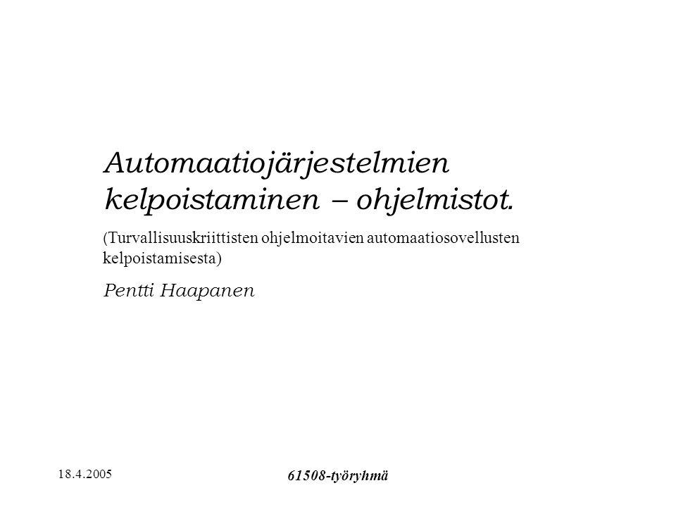 18.4.2005 61508-työryhmä Automaatiojärjestelmien kelpoistaminen – ohjelmistot.