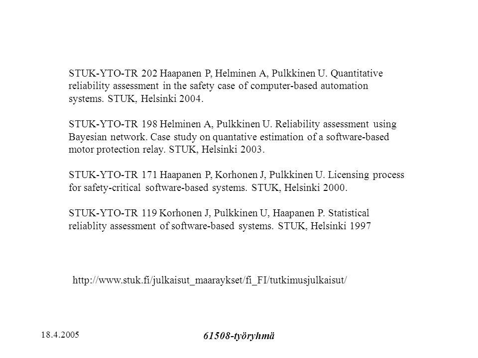 18.4.2005 61508-työryhmä http://www.stuk.fi/julkaisut_maaraykset/fi_FI/tutkimusjulkaisut/ STUK-YTO-TR 202 Haapanen P, Helminen A, Pulkkinen U.