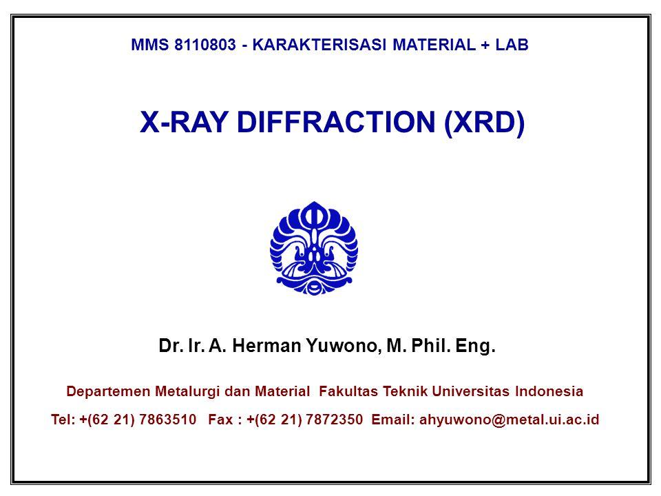 MMS 8110803- KARAKTERISASI MATERIAL + LAB ahyuwono@metal.ui.ac.id DEPARTEMEN METALURGI DAN MATERIAL FAKULTAS TEKNIK UNIVERSITAS INDONESIA WHAT XRD?