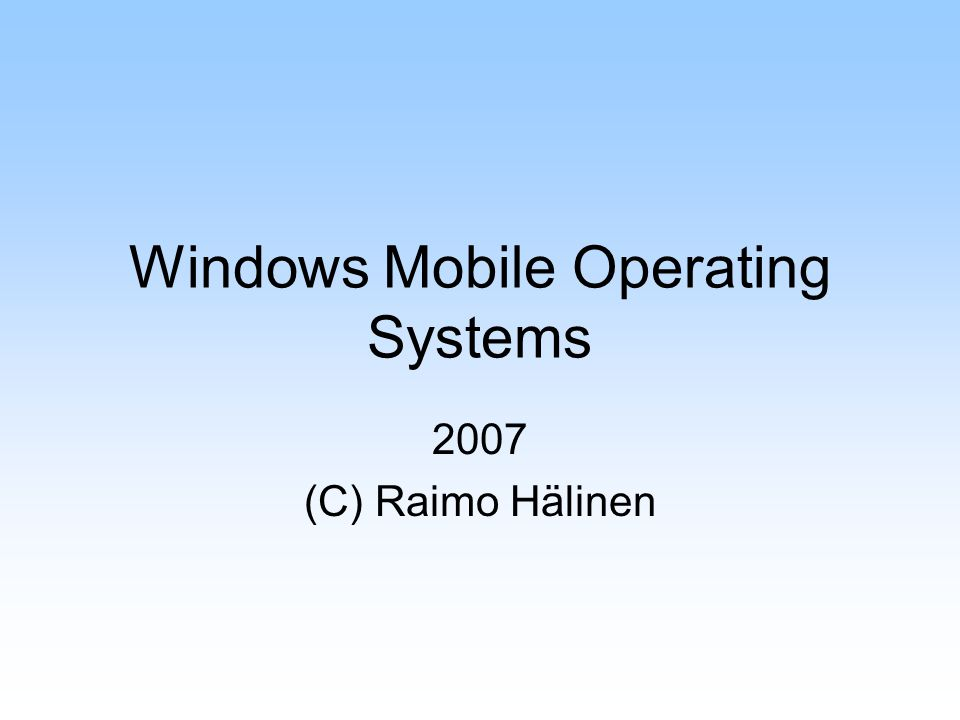 Windows Mobile Operating Systems 2007 (C) Raimo Hälinen