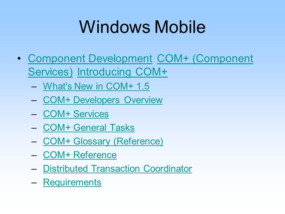 Windows Mobile Component Development COM+ (Component Services) Introducing COM+Component DevelopmentCOM+ (Component Services)Introducing COM+ – What's