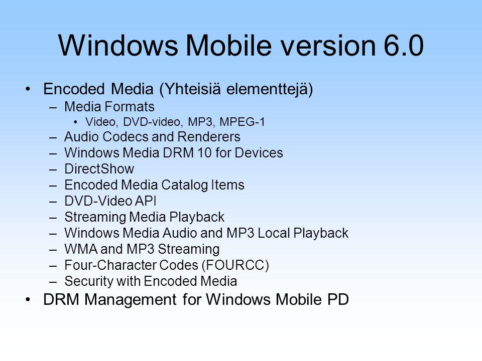 Windows Mobile version 6.0 Encoded Media (Yhteisiä elementtejä) –Media Formats Video, DVD-video, MP3, MPEG-1 –Audio Codecs and Renderers –Windows Medi