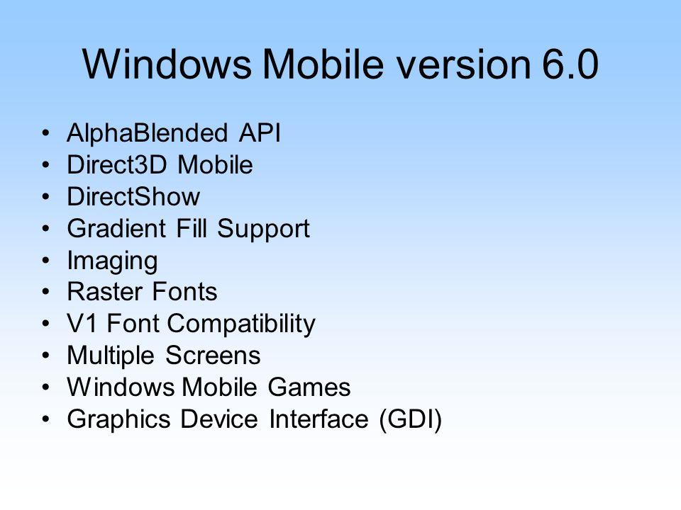 Windows Mobile version 6.0 AlphaBlended API Direct3D Mobile DirectShow Gradient Fill Support Imaging Raster Fonts V1 Font Compatibility Multiple Scree