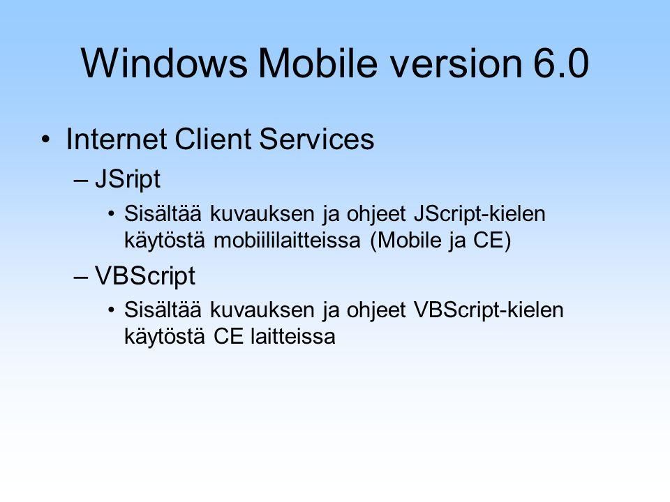Windows Mobile version 6.0 Internet Client Services –JSript Sisältää kuvauksen ja ohjeet JScript-kielen käytöstä mobiililaitteissa (Mobile ja CE) –VBScript Sisältää kuvauksen ja ohjeet VBScript-kielen käytöstä CE laitteissa