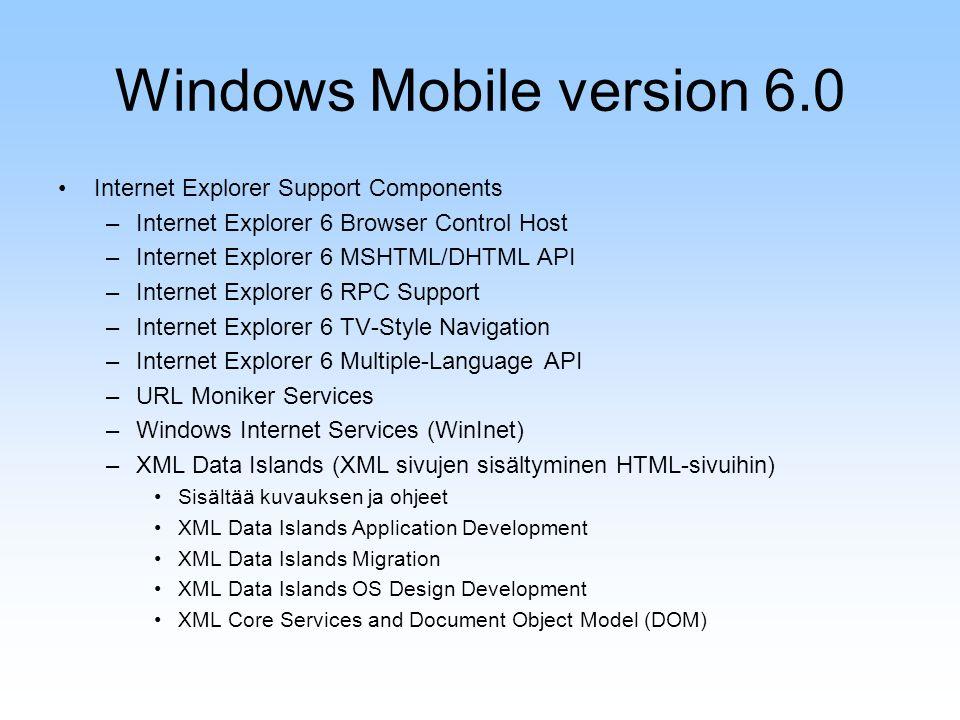 Windows Mobile version 6.0 Internet Explorer Support Components –Internet Explorer 6 Browser Control Host –Internet Explorer 6 MSHTML/DHTML API –Inter