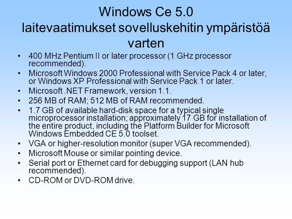 Windows Ce 5.0 laitevaatimukset sovelluskehitin ympäristöä varten 400 MHz Pentium II or later processor (1 GHz processor recommended).
