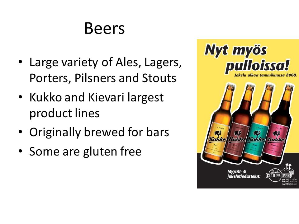 Beers Large variety of Ales, Lagers, Porters, Pilsners and Stouts Kukko and Kievari largest product lines Originally brewed for bars Some are gluten free