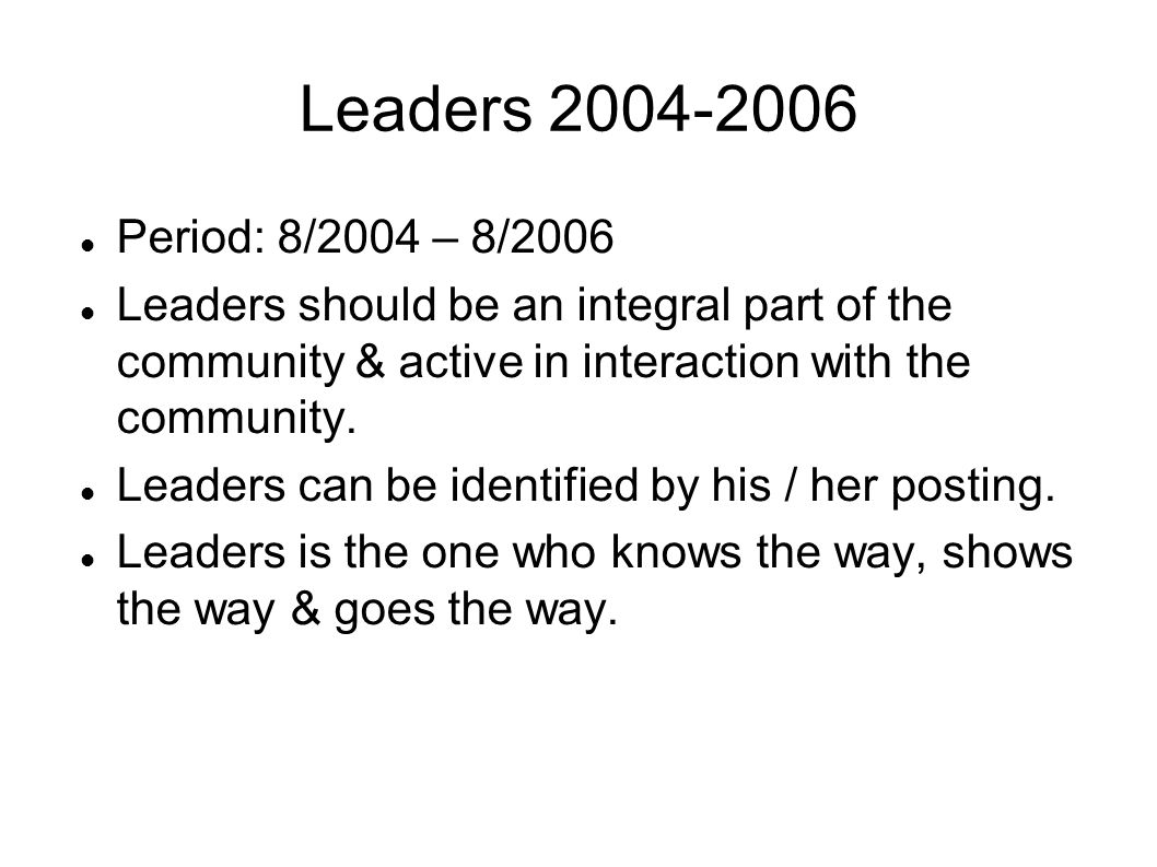Leaders 2004-2006 Period: 8/2004 – 8/2006 Leaders should be an integral part of the community & active in interaction with the community.