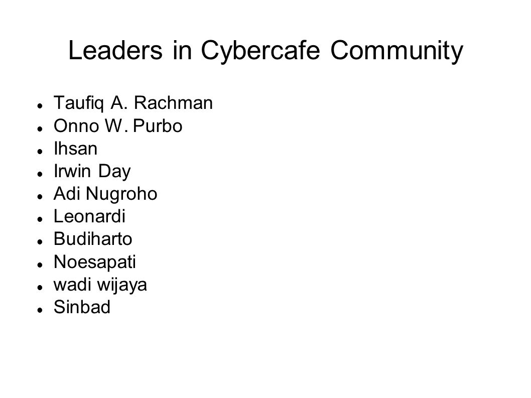 Leaders in Cybercafe Community Taufiq A. Rachman Onno W.