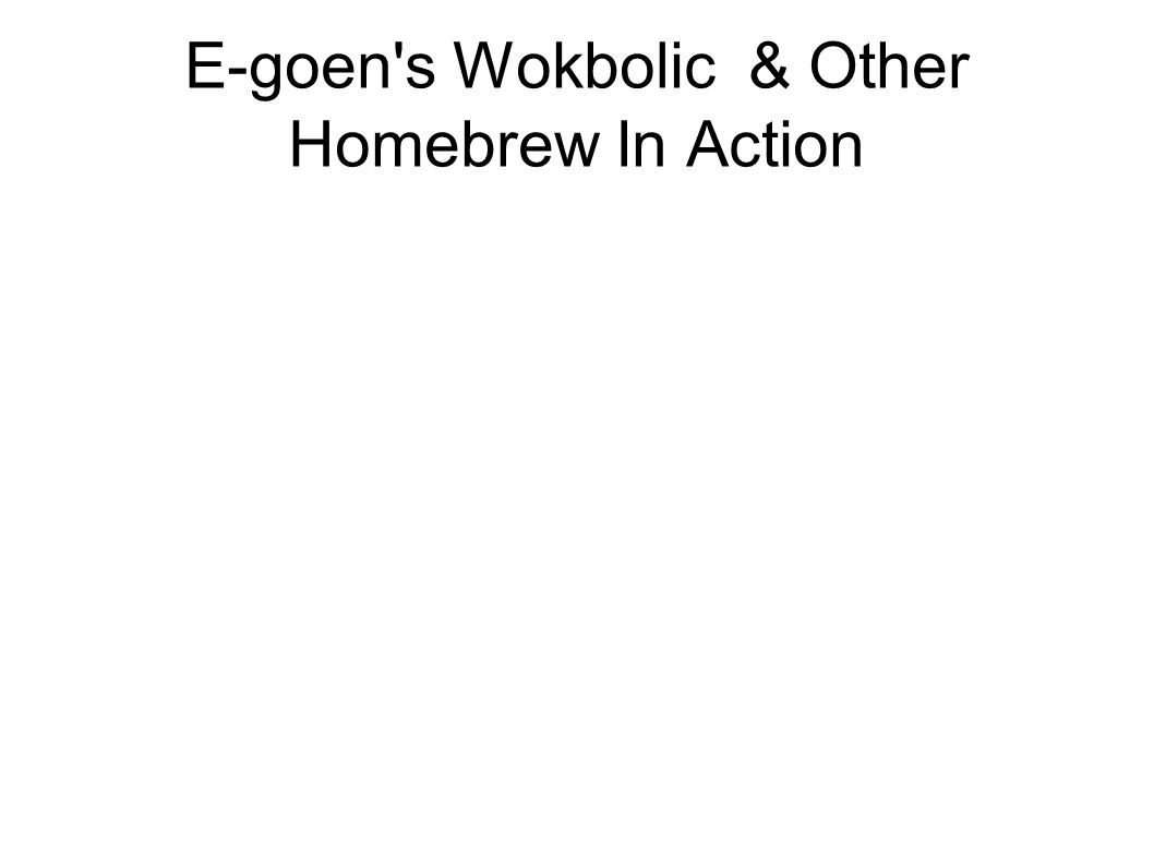 E-goen s Wokbolic & Other Homebrew In Action